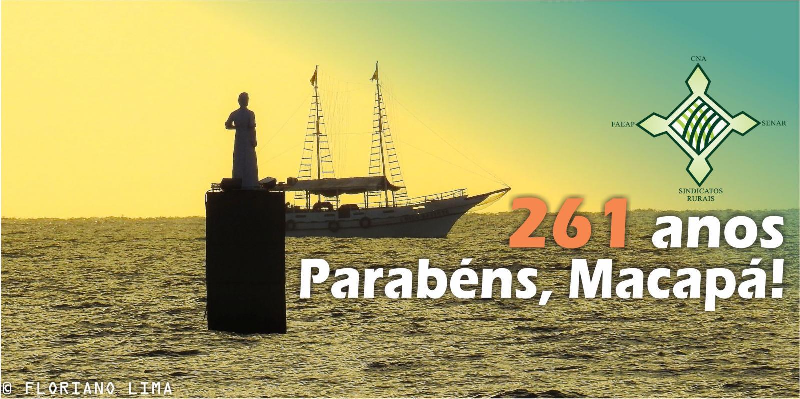 O Sistema Faeap/Senar-AP/Sindicatos Rurais parabeniza Macapá pelos 261 anos